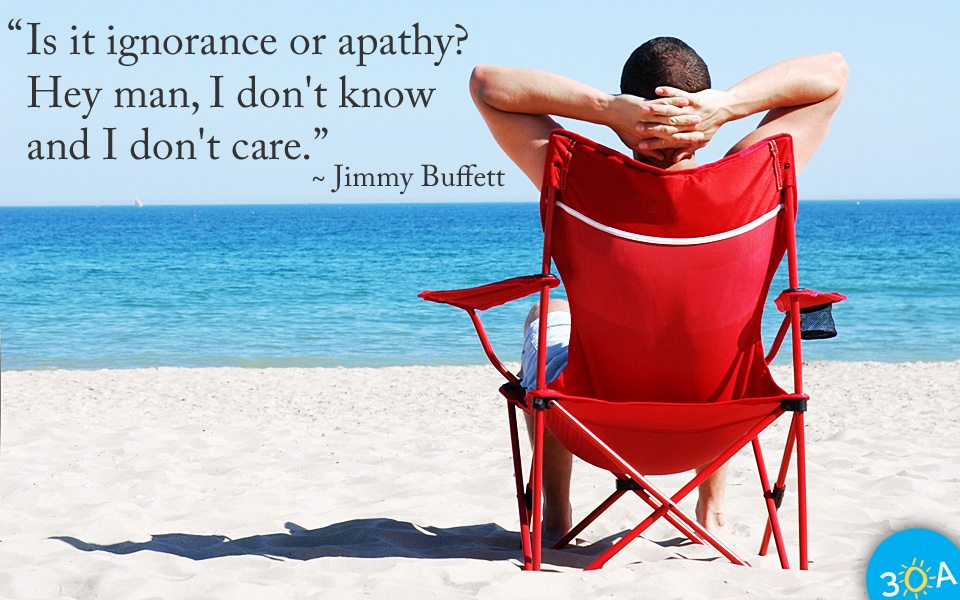 Ignorance or Apathy Quote by Jimmy Buffett